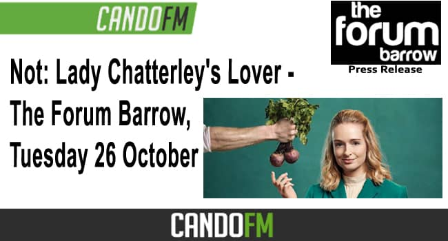 Not: Lady Chatterley's Lover – The Forum Barrow, Tuesday 26 October