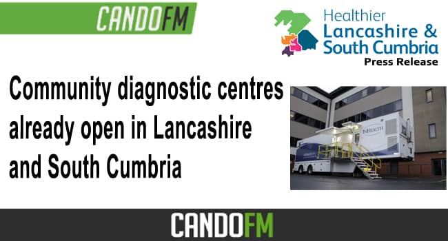 Community diagnostic centres already open in Lancashire and South Cumbria