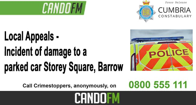 Local Appeals – Incident of damage to a parked car Storey Square, Barrow