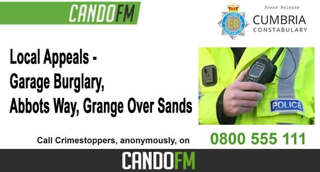 Local Appeals –  Garage Burglary,  Abbots Way, Grange Over Sands